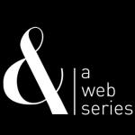 &: a web series